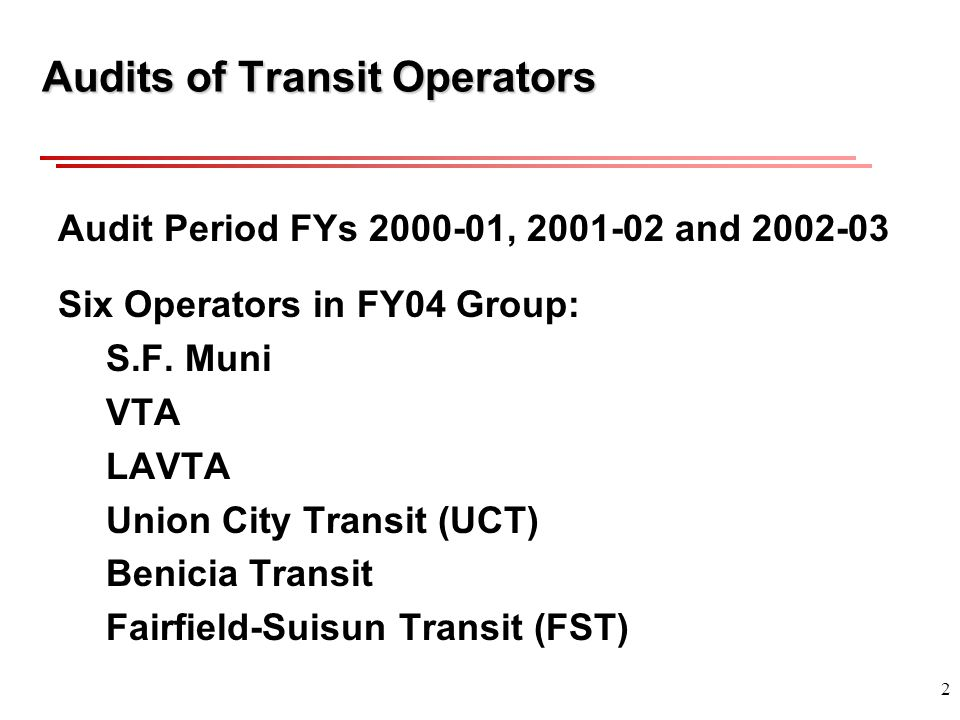 2 Audits of Transit Operators Audit Period FYs 2000-01, 2001-02 and 2002-03 Six Operators in FY04 Group: S.F.