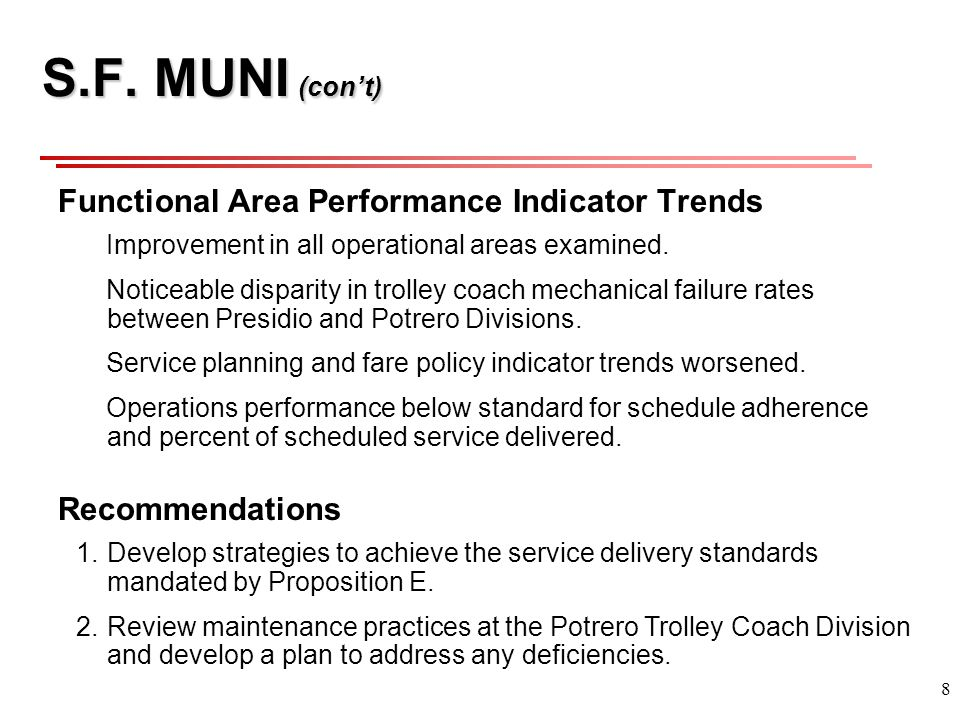 8 S.F. MUNI (cont) Functional Area Performance Indicator Trends Improvement in all operational areas examined. Noticeable disparity in trolley coach m