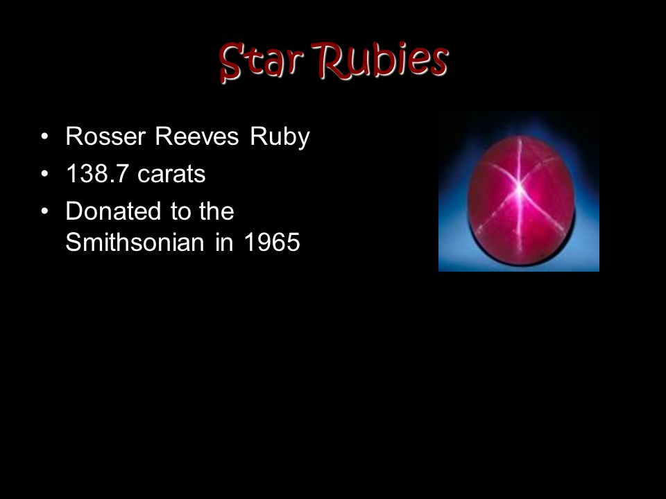 Star Rubies Rosser Reeves Ruby 138.7 carats Donated to the Smithsonian in 1965