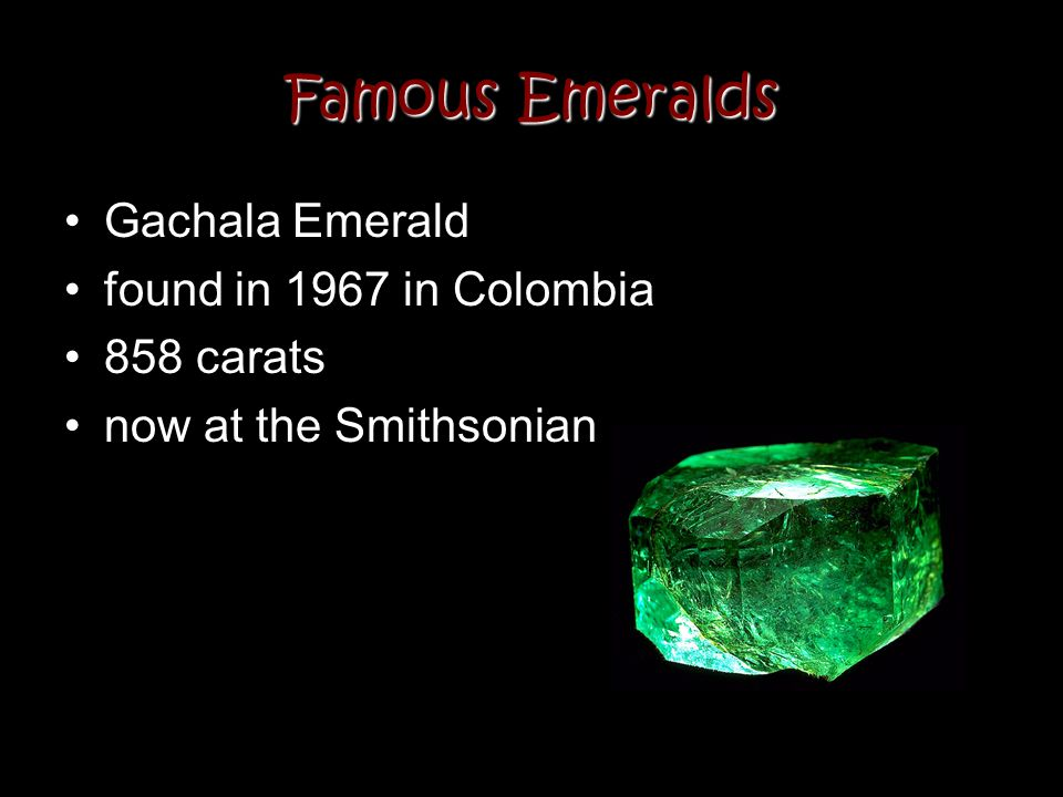 Famous Emeralds Gachala Emerald found in 1967 in Colombia 858 carats now at the Smithsonian