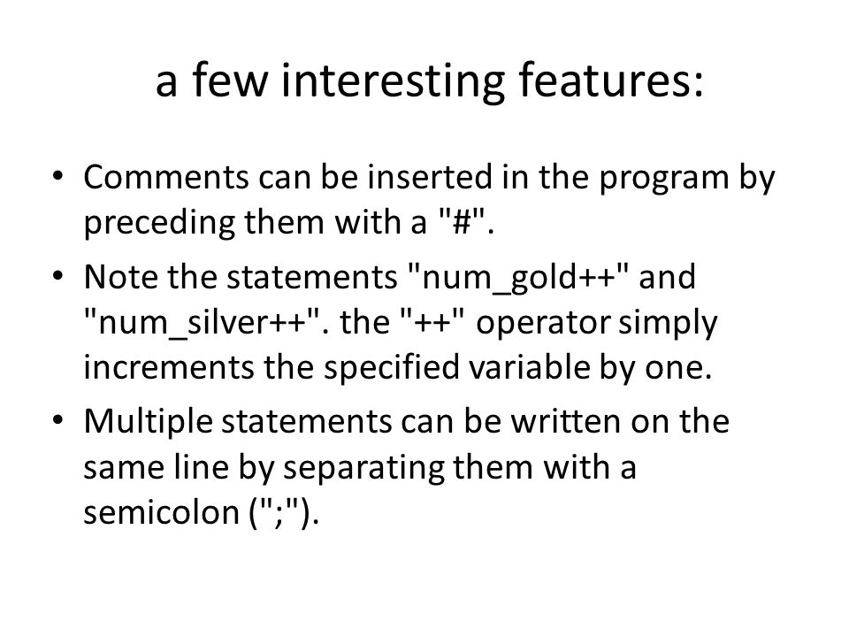 a few interesting features: Comments can be inserted in the program by preceding them with a # .