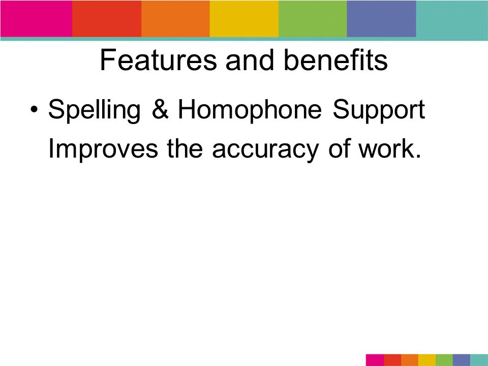 Features and benefits Spelling & Homophone Support Improves the accuracy of work.