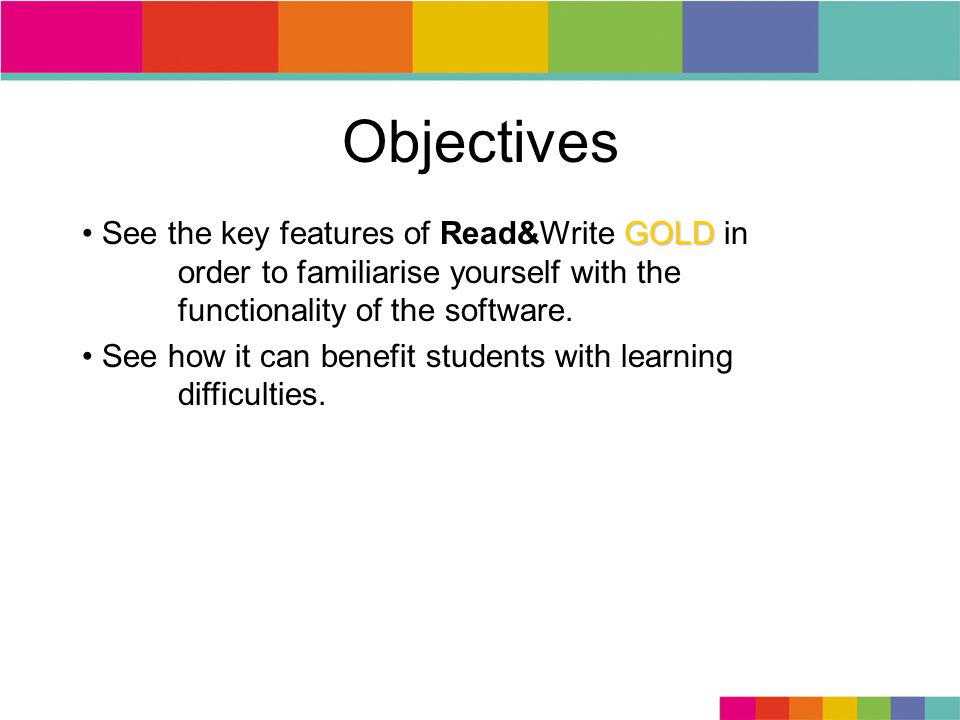 Objectives GOLD See the key features of Read&Write GOLD in order to familiarise yourself with the functionality of the software.