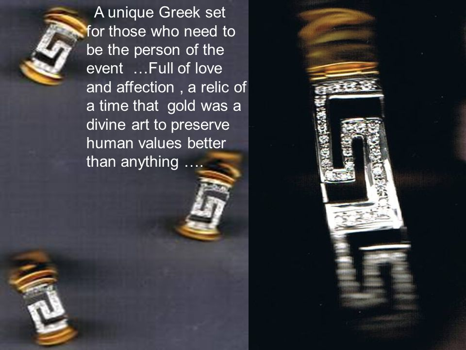 A unique Greek set for those who need to be the person of the event …Full of love and affection, a relic of a time that gold was a divine art to preserve human values better than anything ….