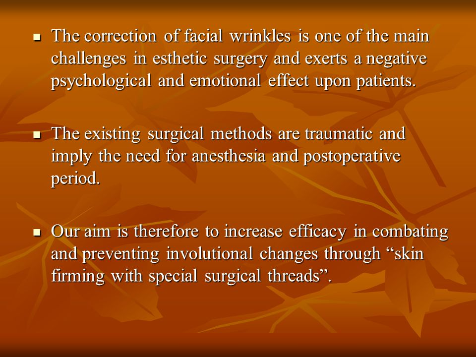 The correction of facial wrinkles is one of the main challenges in esthetic surgery and exerts a negative psychological and emotional effect upon patients.