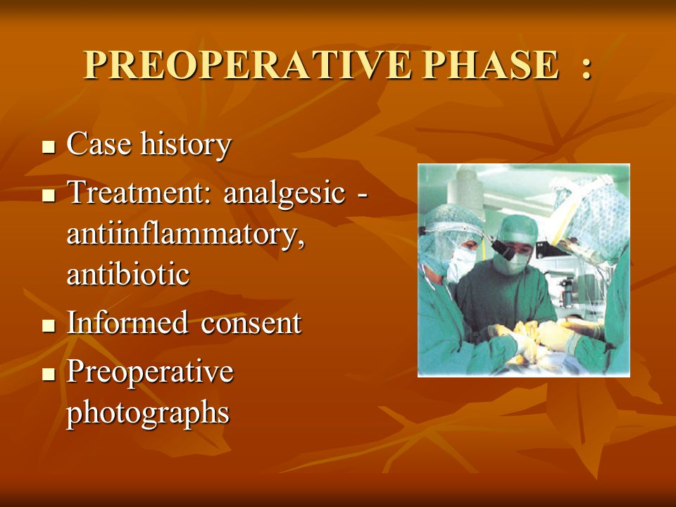 Case history Case history Treatment: analgesic - antiinflammatory, antibiotic Treatment: analgesic - antiinflammatory, antibiotic Informed consent Informed consent Preoperative photographs Preoperative photographs PREOPERATIVE PHASE :