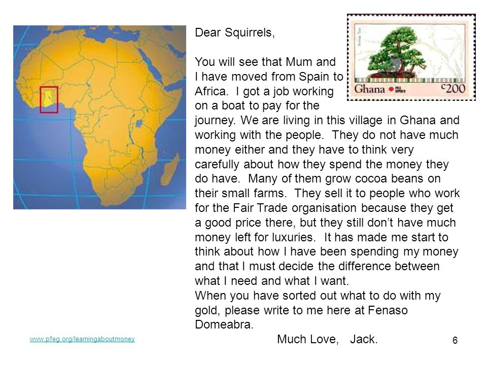www.pfeg.org/learningaboutmoney 6 Dear Squirrels, You will see that Mum and I have moved from Spain to Africa. I got a job working on a boat to pay fo