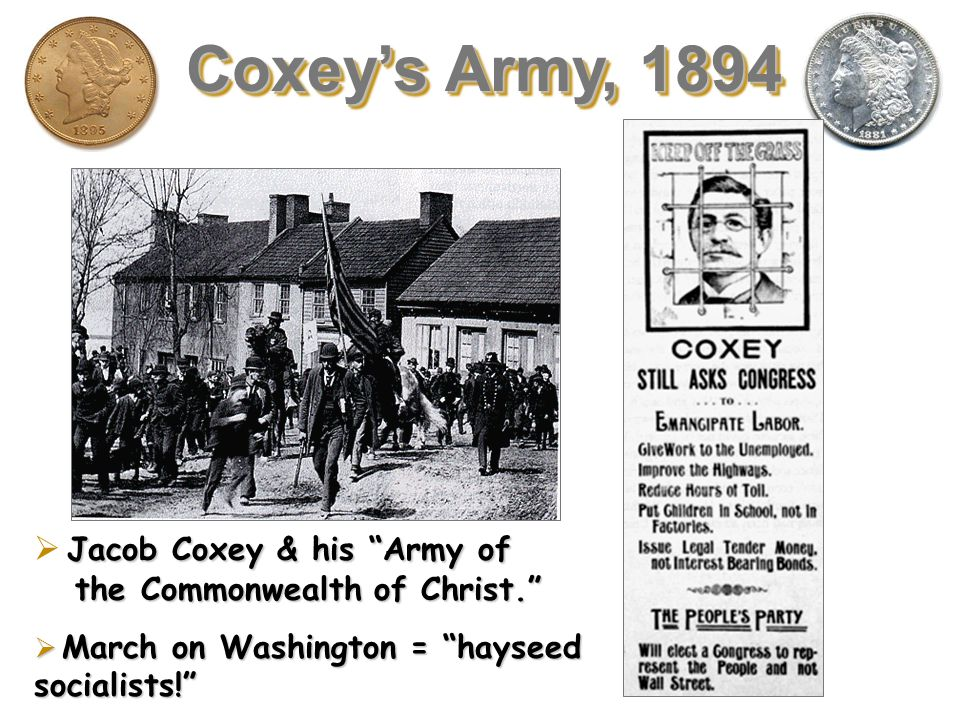In 1893, Jacob Coxey, of Massillon, Ohio, and some 20,000 men and women began a march to Washington, DC. Demanded US Govt. public works programs, main