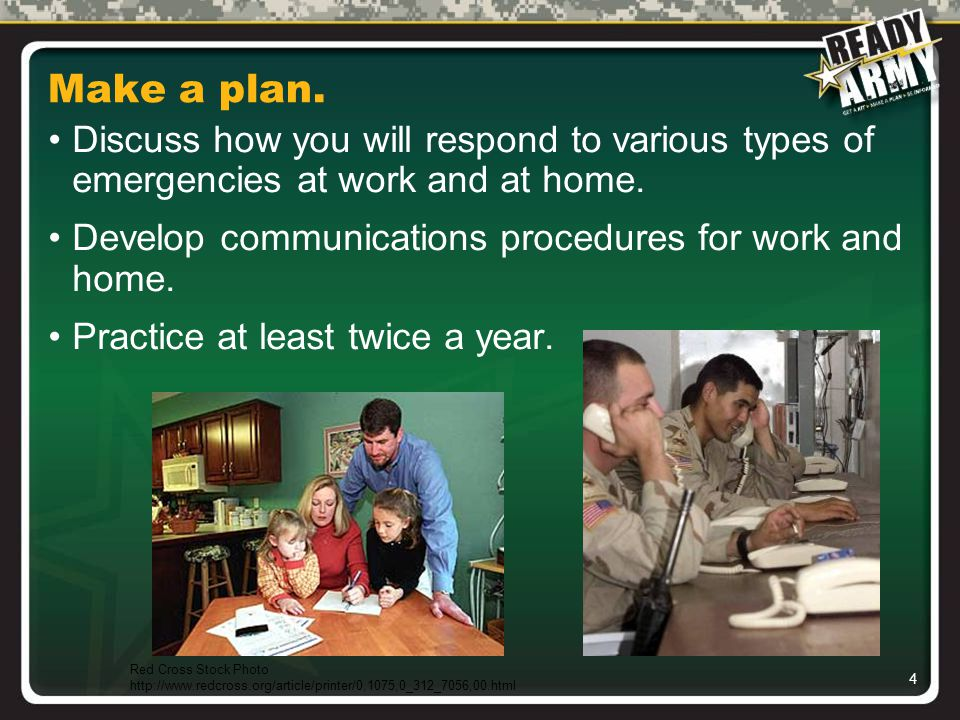 4 Make a plan. Discuss how you will respond to various types of emergencies at work and at home.
