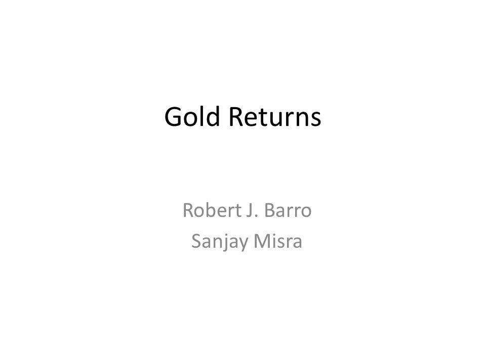 Gold Returns Robert J. Barro Sanjay Misra