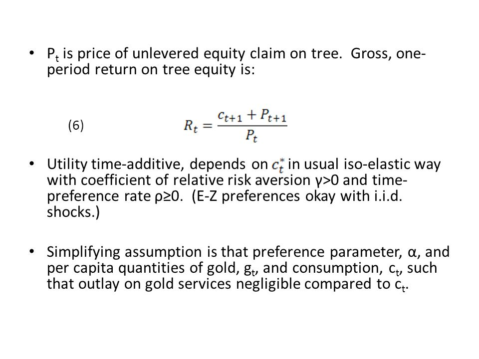 P t is price of unlevered equity claim on tree. Gross, one- period return on tree equity is: (6) Utility time-additive, depends on in usual iso-elasti