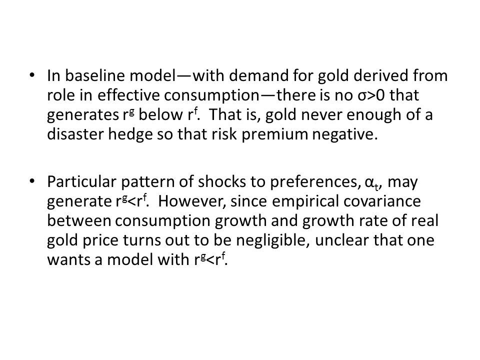 In baseline modelwith demand for gold derived from role in effective consumptionthere is no σ>0 that generates r g below r f. That is, gold never enou