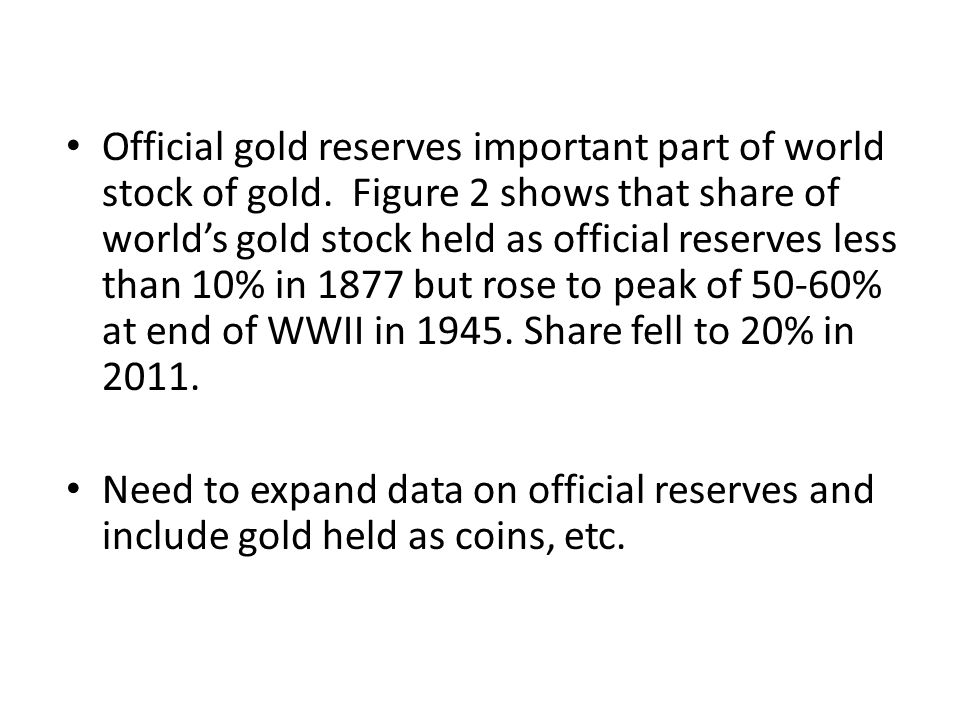 Official gold reserves important part of world stock of gold. Figure 2 shows that share of worlds gold stock held as official reserves less than 10% i