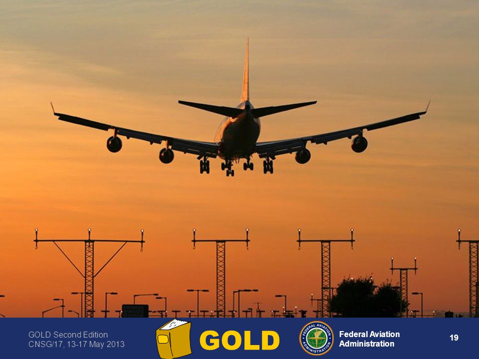 GOLD Second Edition CNSG/17, 13-17 May 2013 19 Federal Aviation Administration GOLD