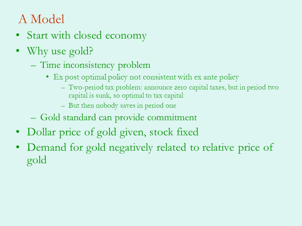 A Model Start with closed economy Why use gold.