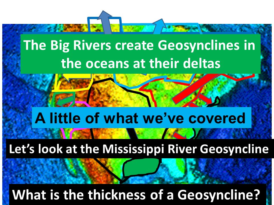 Rivers concentrate erosional debris in the oceans at their deltas The Big Rivers create Geosynclines in the oceans at their deltas What is the thickness of a Geosyncline.