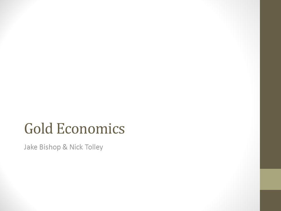Gold Economics Jake Bishop & Nick Tolley