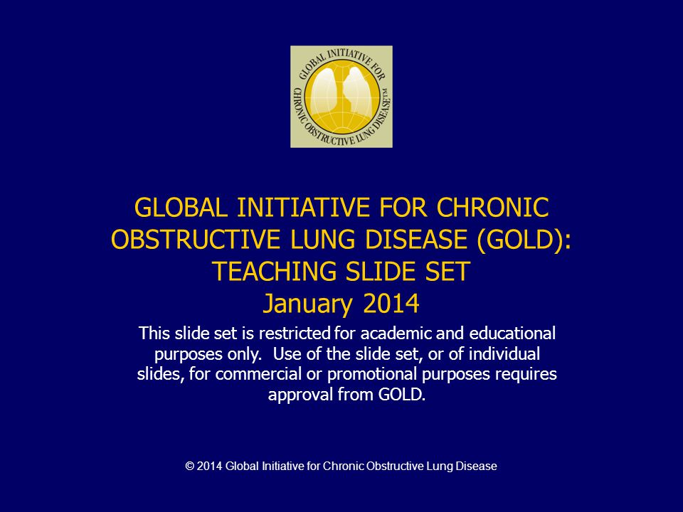 Impact on symptoms and lung function Negative impact on quality of life Consequences Of COPD Exacerbations Increased economic costs Accelerated lung function decline Increased Mortality EXACERBATIONS © 2014 Global Initiative for Chronic Obstructive Lung Disease