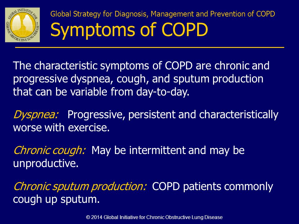 The characteristic symptoms of COPD are chronic and progressive dyspnea, cough, and sputum production that can be variable from day-to-day. Dyspnea: P