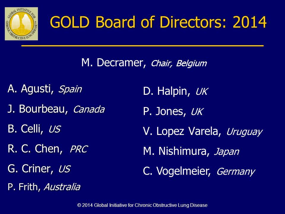 GOLD Board of Directors: 2014 A. Agusti, Spain J. Bourbeau, Canada B. Celli, US R. C. Chen, PRC G. Criner, US P. Frith, Australia A. Agusti, Spain J.