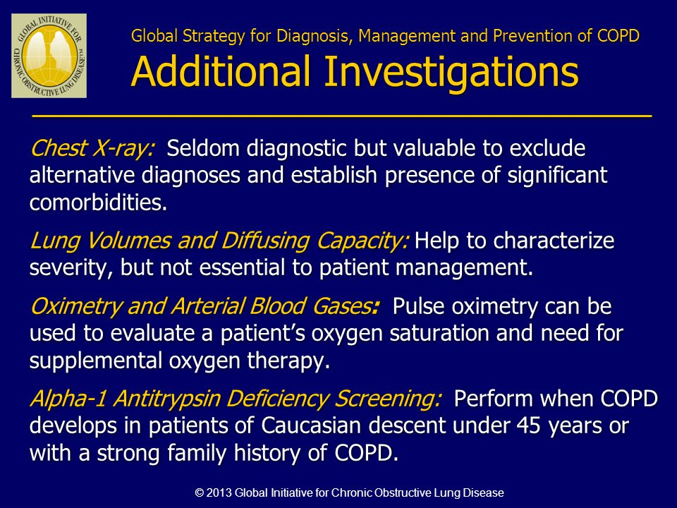 Global Strategy for Diagnosis, Management and Prevention of COPD Additional Investigations Chest X-ray: Seldom diagnostic but valuable to exclude alte