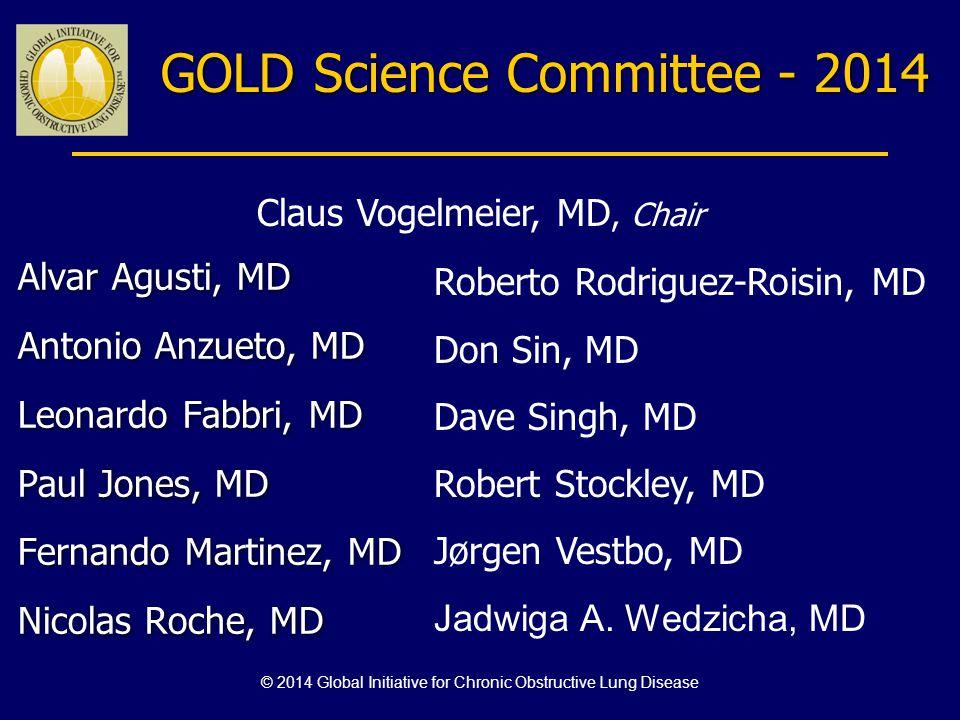 GOLD Science Committee - 2014 Alvar Agusti, MD Antonio Anzueto, MD Leonardo Fabbri, MD Paul Jones, MD Fernando Martinez, MD Nicolas Roche, MD Alvar Ag