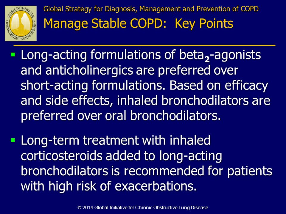 Long-acting formulations of beta 2 -agonists and anticholinergics are preferred over short-acting formulations. Based on efficacy and side effects, in