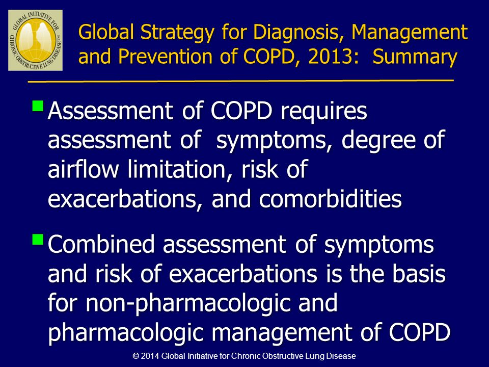 Assessment of COPD requires assessment of symptoms, degree of airflow limitation, risk of exacerbations, and comorbidities Combined assessment of symp