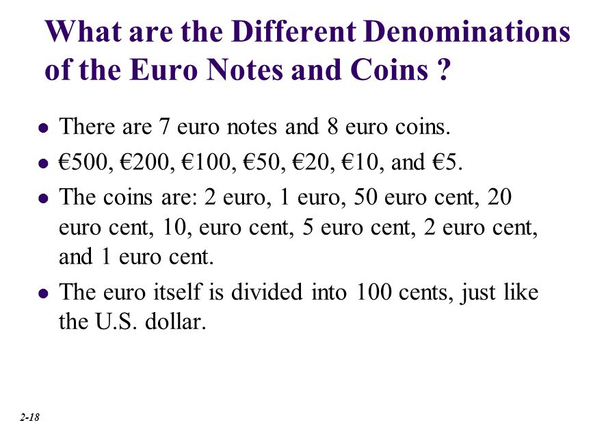 What are the Different Denominations of the Euro Notes and Coins ? There are 7 euro notes and 8 euro coins. 500, 200, 100, 50, 20, 10, and 5. The coin