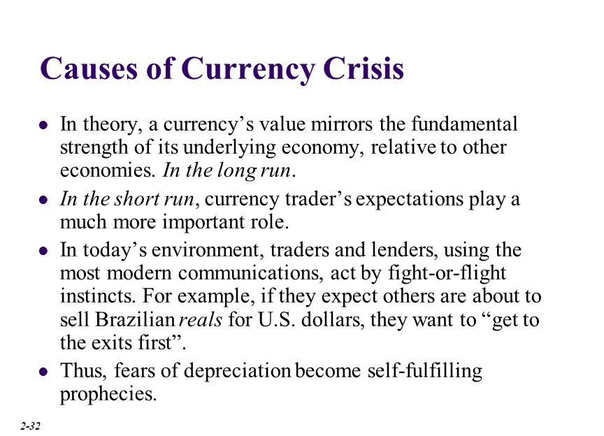 Causes of Currency Crisis In theory, a currencys value mirrors the fundamental strength of its underlying economy, relative to other economies. In the