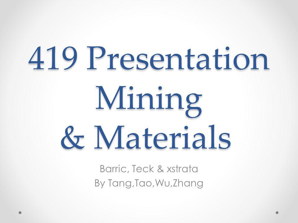 419 Presentation Mining & Materials Barric, Teck & xstrata By Tang,Tao,Wu,Zhang