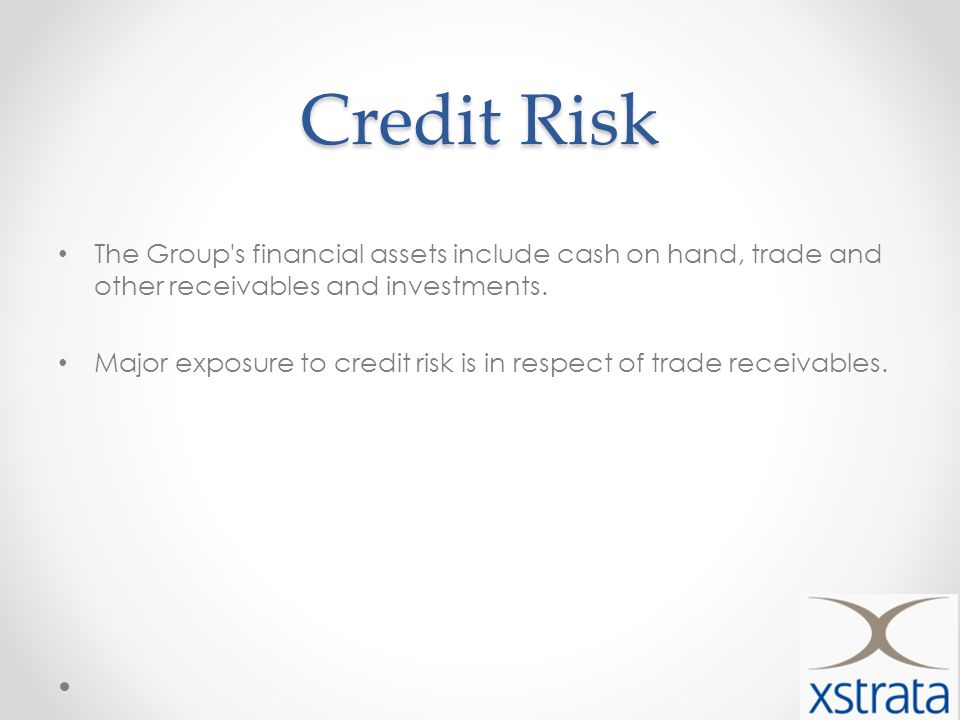 Credit Risk The Group s financial assets include cash on hand, trade and other receivables and investments.