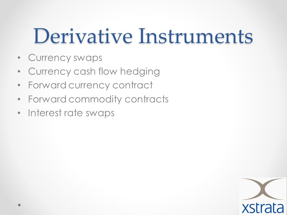 Derivative Instruments Currency swaps Currency cash flow hedging Forward currency contract Forward commodity contracts Interest rate swaps