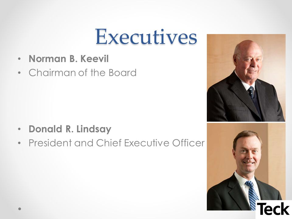 Executives Norman B. Keevil Chairman of the Board Donald R.