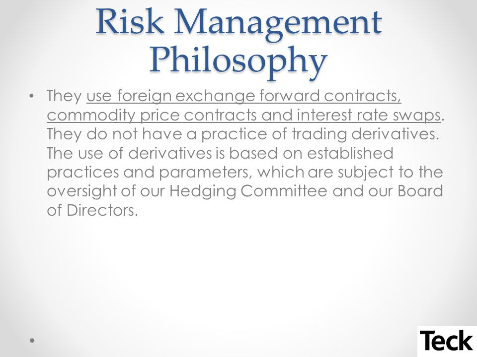 Risk Management Philosophy They use foreign exchange forward contracts, commodity price contracts and interest rate swaps.