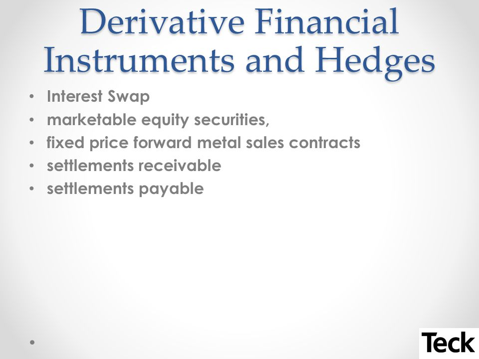 Derivative Financial Instruments and Hedges Interest Swap marketable equity securities, fixed price forward metal sales contracts settlements receivable settlements payable