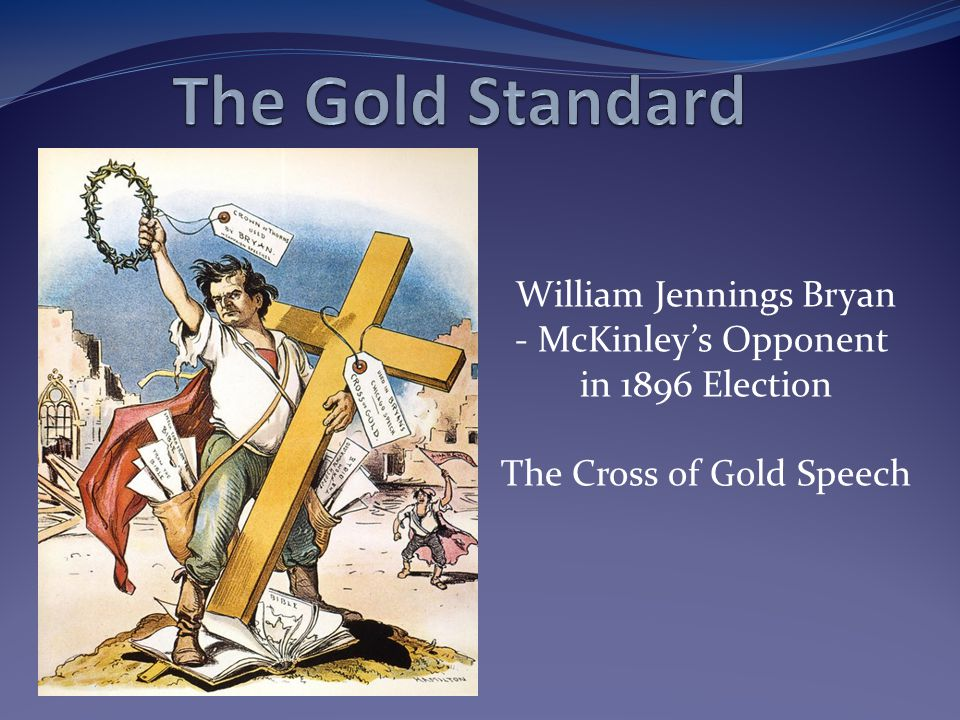 William Jennings Bryan - McKinleys Opponent in 1896 Election The Cross of Gold Speech