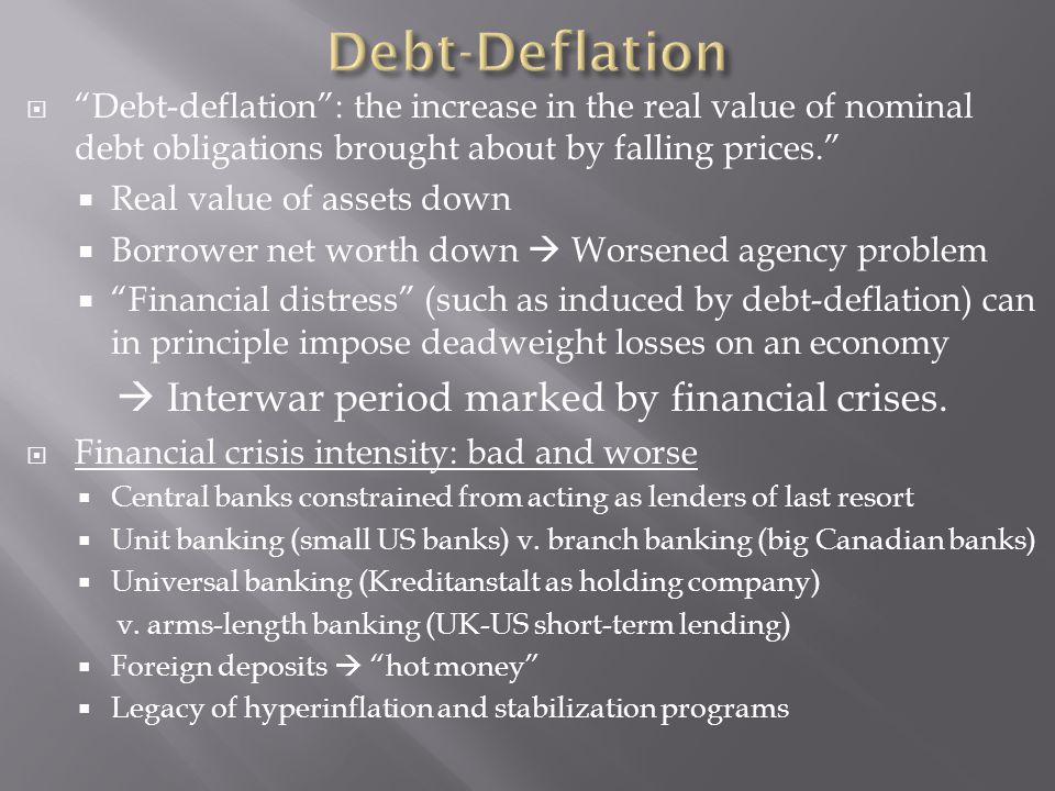 Debt-deflation: the increase in the real value of nominal debt obligations brought about by falling prices.