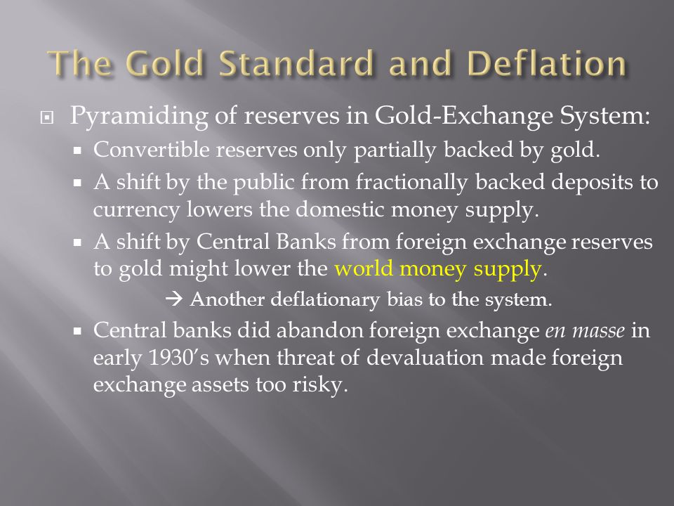 Pyramiding of reserves in Gold-Exchange System: Convertible reserves only partially backed by gold.