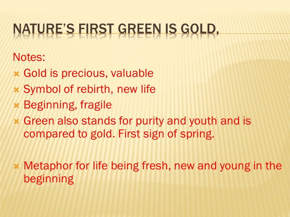 Notes: Gold is precious, valuable Symbol of rebirth, new life Beginning, fragile Green also stands for purity and youth and is compared to gold.