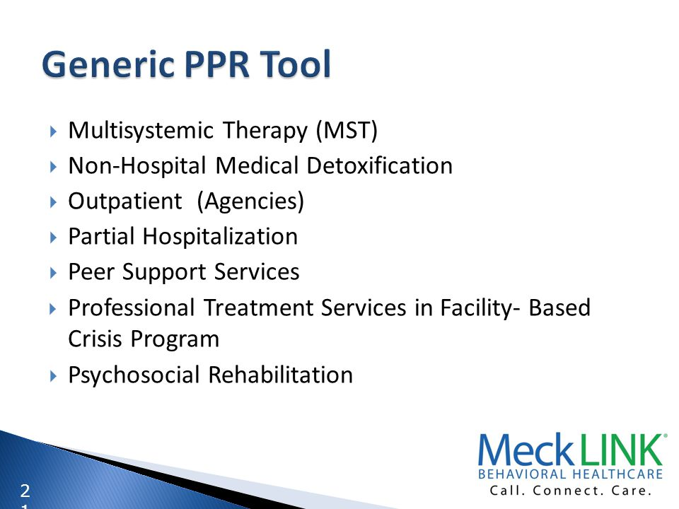 2121 Multisystemic Therapy (MST) Non-Hospital Medical Detoxification Outpatient (Agencies) Partial Hospitalization Peer Support Services Professional