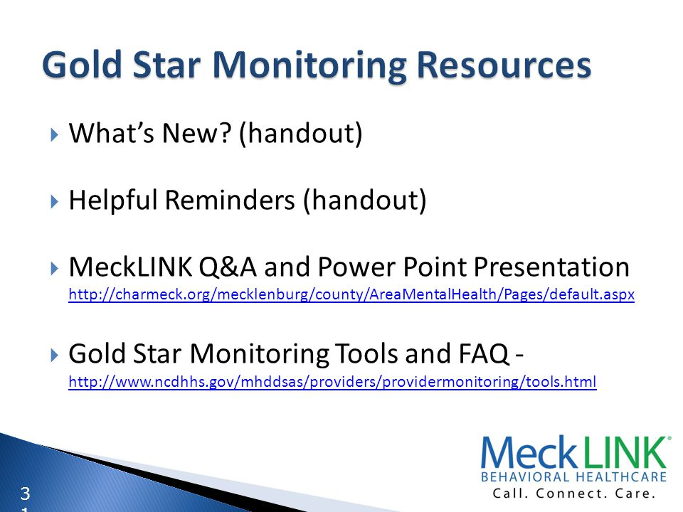 3131 Whats New? (handout) Helpful Reminders (handout) MeckLINK Q&A and Power Point Presentation http://charmeck.org/mecklenburg/county/AreaMentalHealt