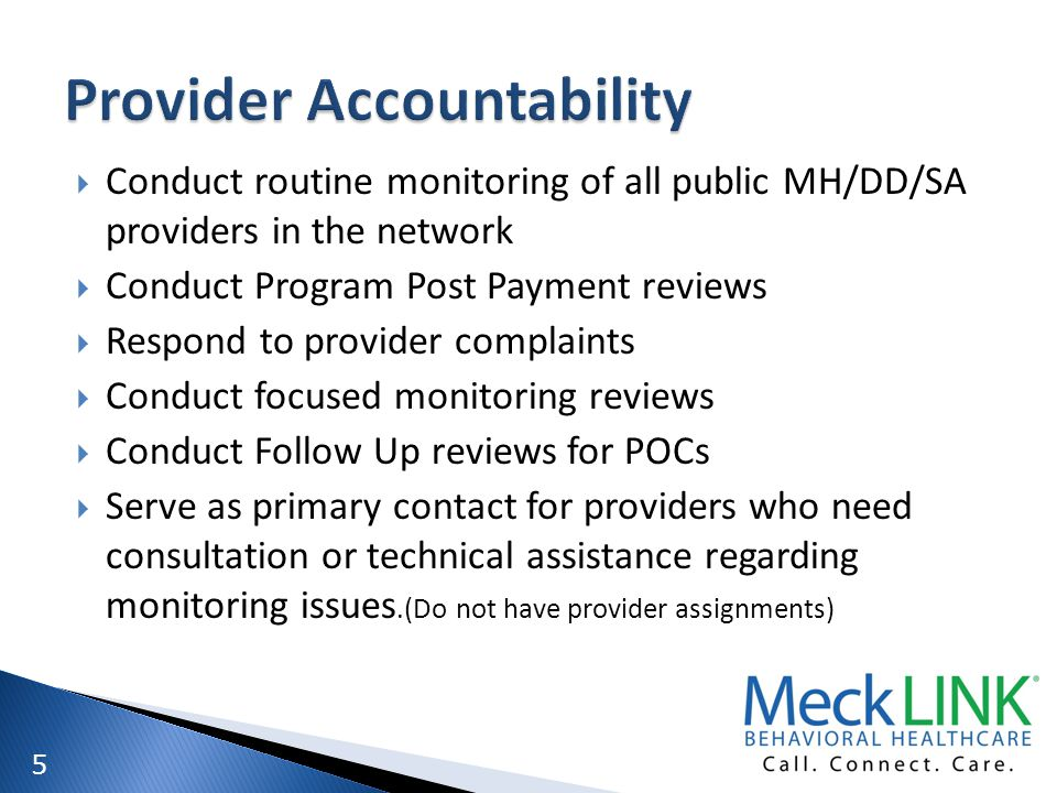 5 Conduct routine monitoring of all public MH/DD/SA providers in the network Conduct Program Post Payment reviews Respond to provider complaints Condu