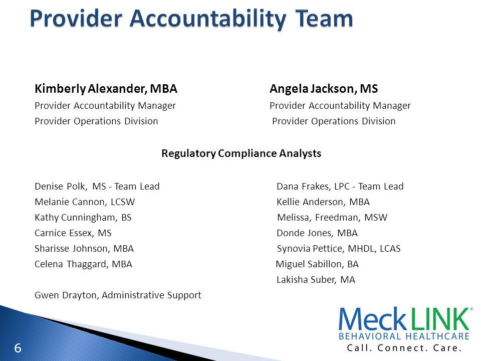 6 Kimberly Alexander, MBAAngela Jackson, MS Provider Accountability Manager Provider Operations Division Regulatory Compliance Analysts Denise Polk, M