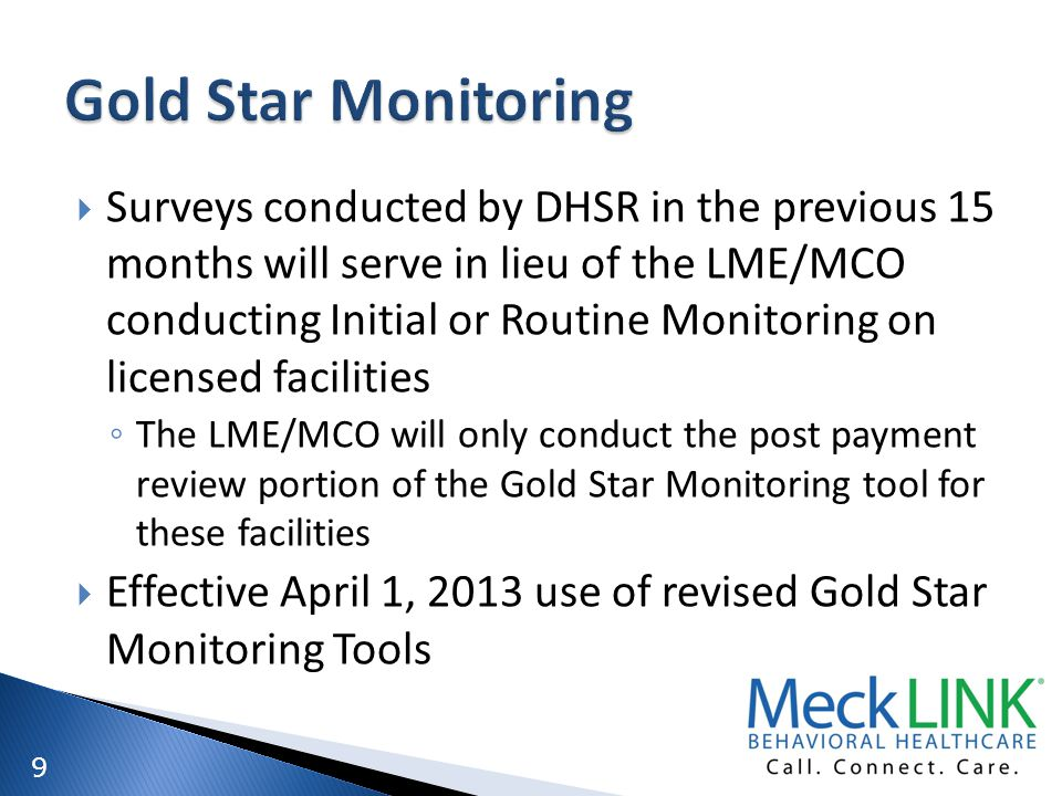 9 Surveys conducted by DHSR in the previous 15 months will serve in lieu of the LME/MCO conducting Initial or Routine Monitoring on licensed facilitie