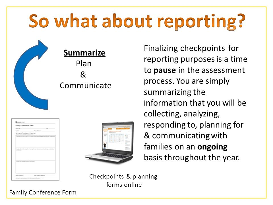 Summarize Plan & Communicate Finalizing checkpoints for reporting purposes is a time to pause in the assessment process. You are simply summarizing th
