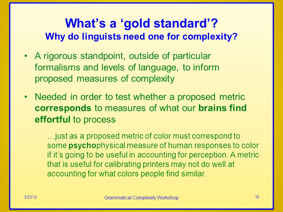 Whats a gold standard? Why do linguists need one for complexity? A rigorous standpoint, outside of particular formalisms and levels of language, to in