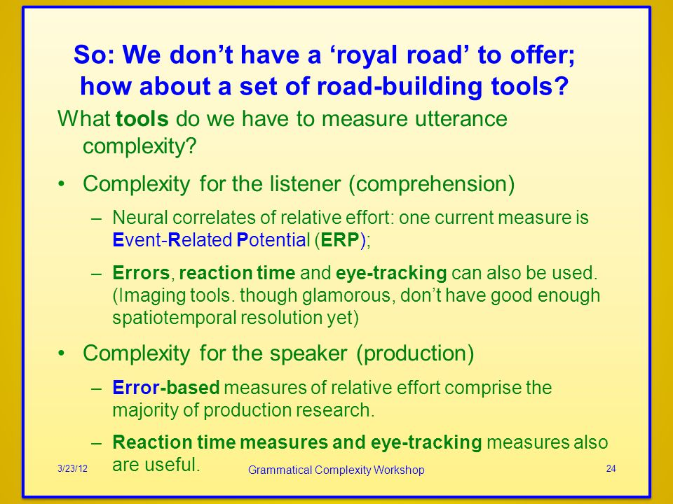 So: We dont have a royal road to offer; how about a set of road-building tools? What tools do we have to measure utterance complexity? Complexity for