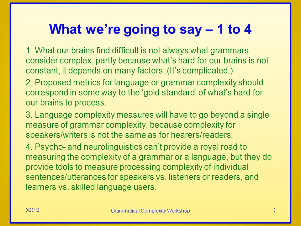 What were going to say – 1 to 4 1. What our brains find difficult is not always what grammars consider complex, partly because whats hard for our brai