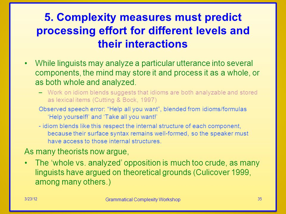 5. Complexity measures must predict processing effort for different levels and their interactions While linguists may analyze a particular utterance i